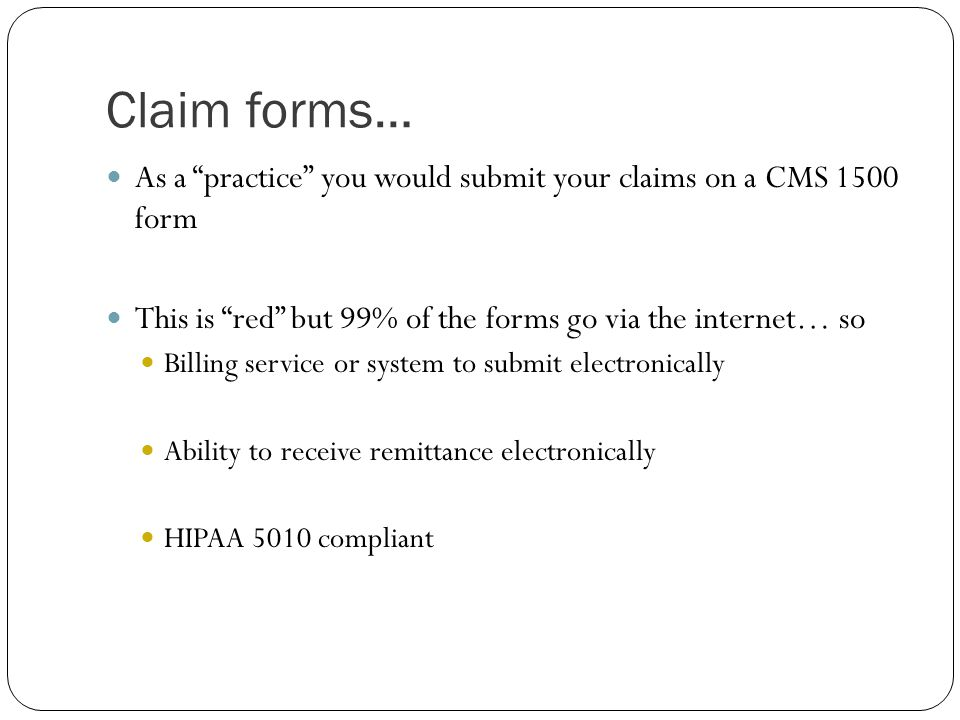 Claim forms… As a practice you would submit your claims on a CMS 1500 form. This is red but 99% of the forms go via the internet… so.