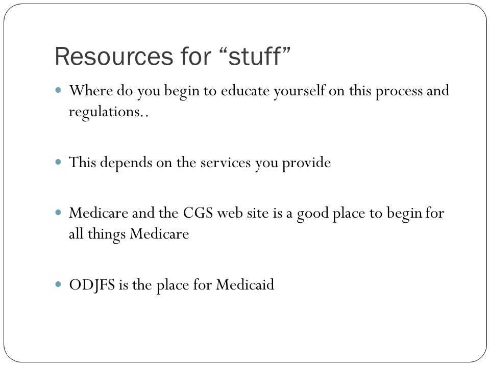 Resources for stuff Where do you begin to educate yourself on this process and regulations.. This depends on the services you provide.