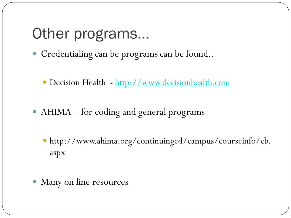 Other programs… Credentialing can be programs can be found..