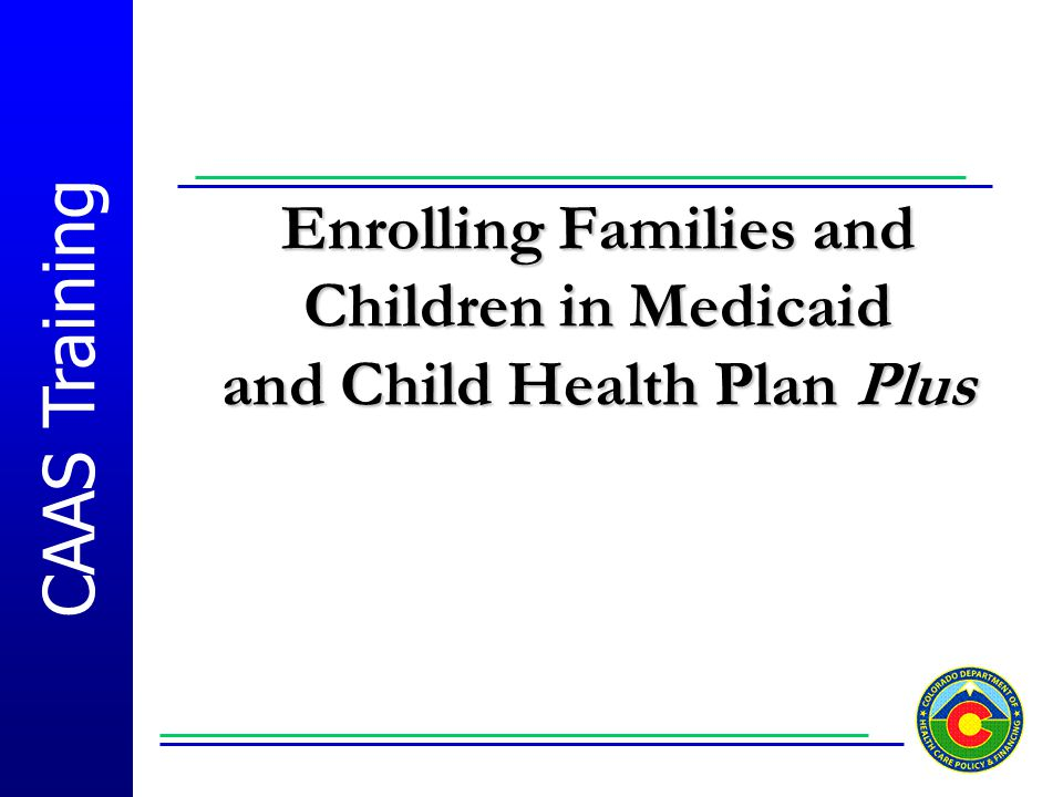 Enrolling Families and Children in Medicaid and Child Health Plan Plus