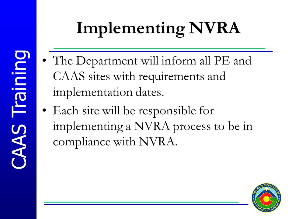 Implementing NVRA The Department will inform all PE and CAAS sites with requirements and implementation dates.