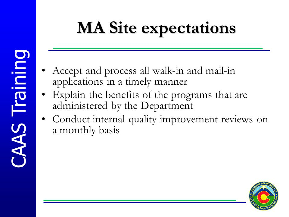 MA Site expectations Accept and process all walk-in and mail-in applications in a timely manner.