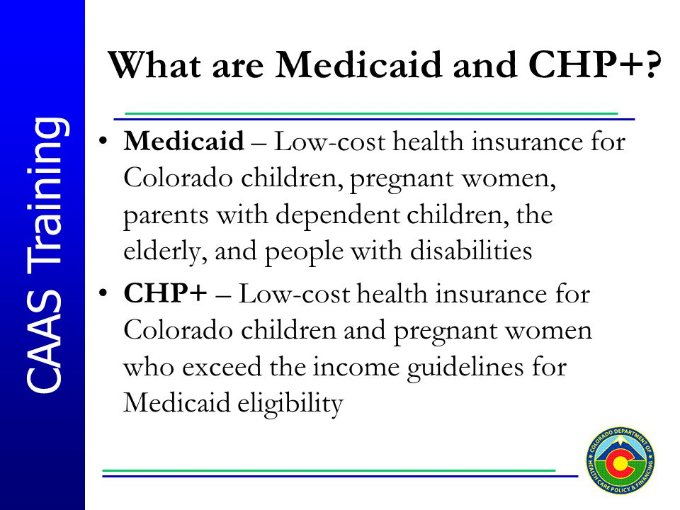 What are Medicaid and CHP+