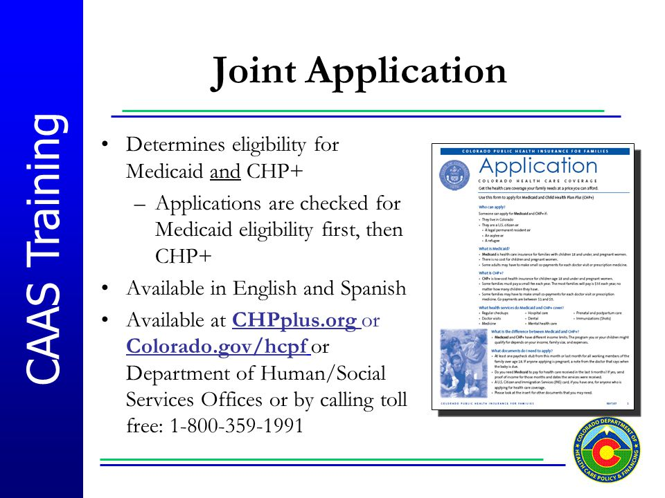Joint Application Determines eligibility for Medicaid and CHP+