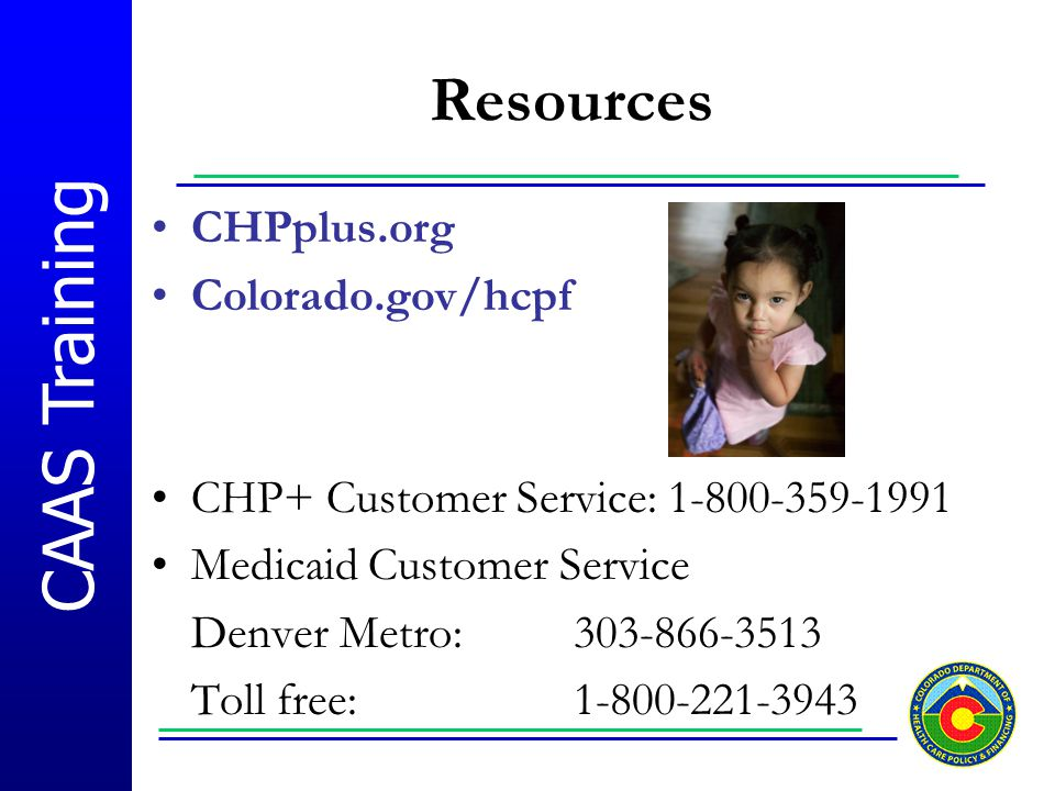 Resources CHPplus.org Colorado.gov/hcpf