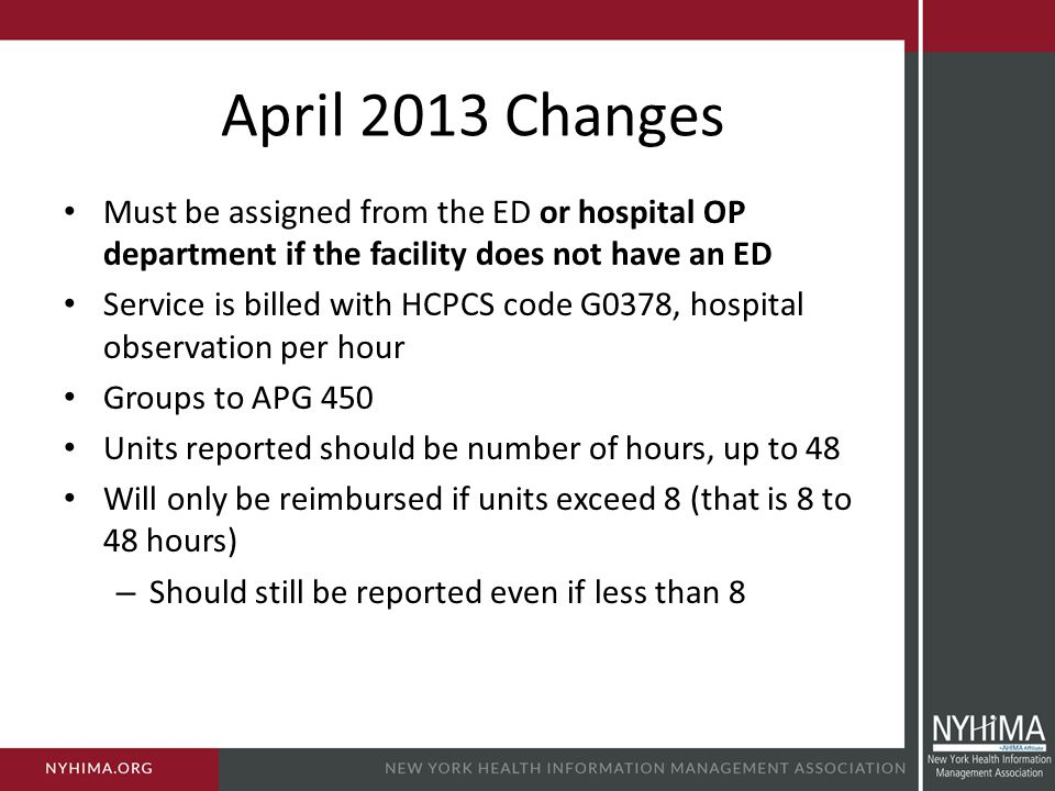 April 2013 Changes Must be assigned from the ED or hospital OP department if the facility does not have an ED.