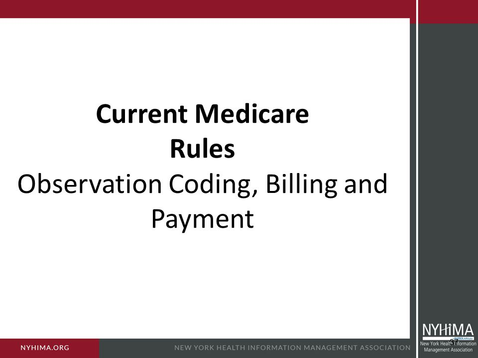Current Medicare Rules Observation Coding, Billing and Payment