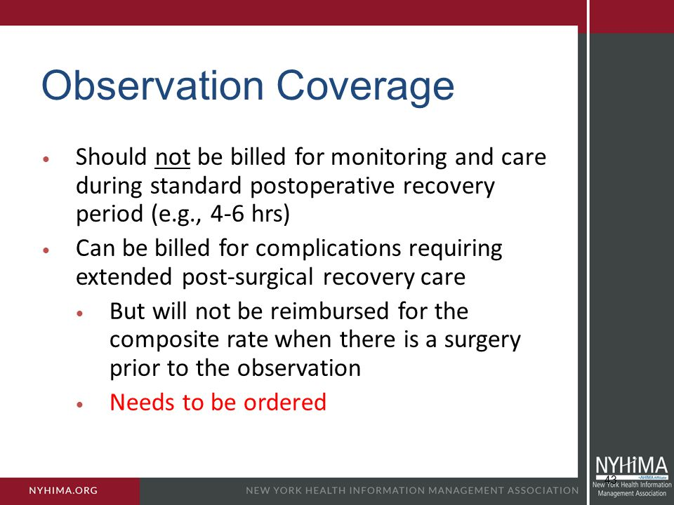 Observation Coverage Should not be billed for monitoring and care during standard postoperative recovery period (e.g., 4-6 hrs)