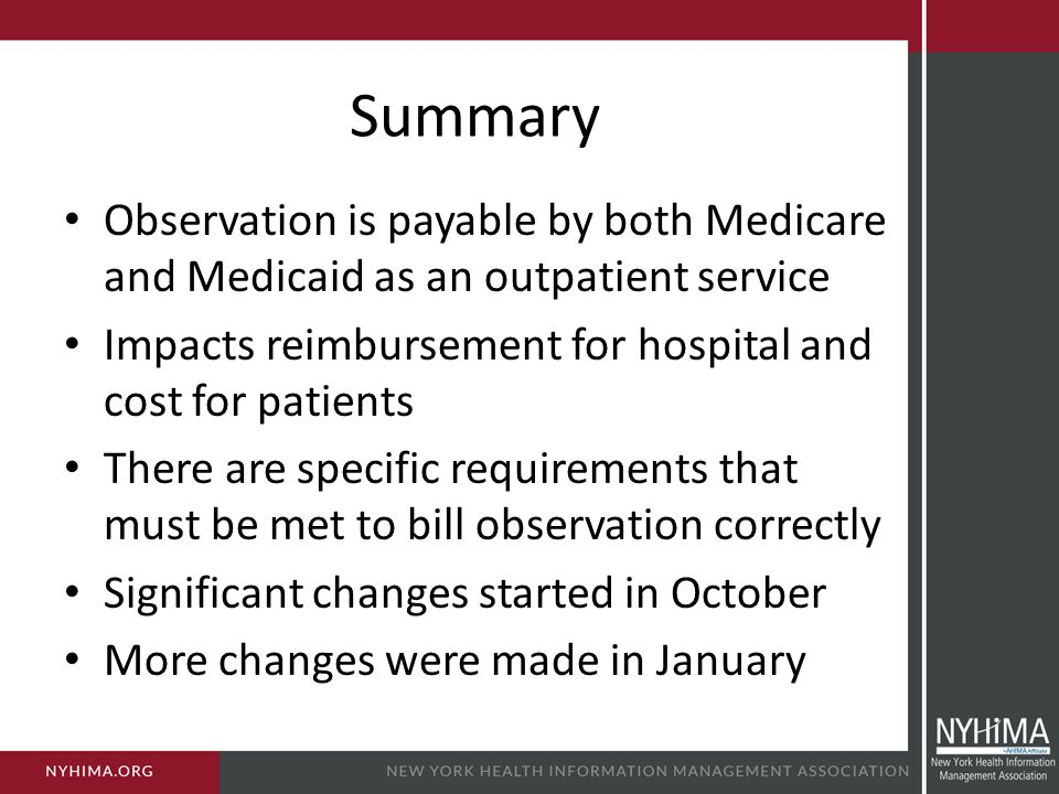 Summary Observation is payable by both Medicare and Medicaid as an outpatient service. Impacts reimbursement for hospital and cost for patients.