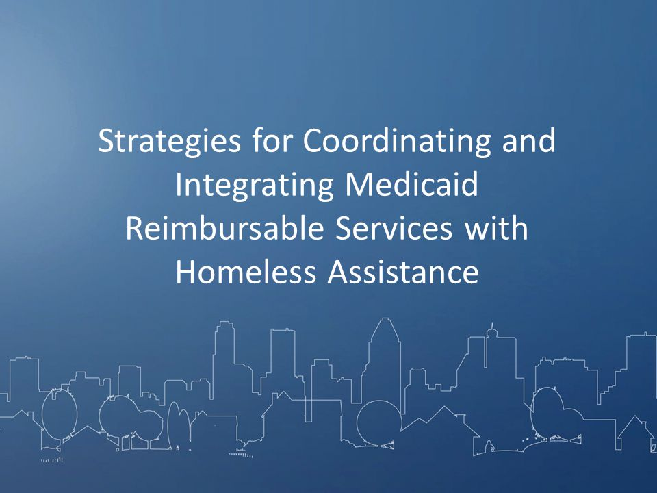 Strategies for Coordinating and Integrating Medicaid Reimbursable Services with Homeless Assistance