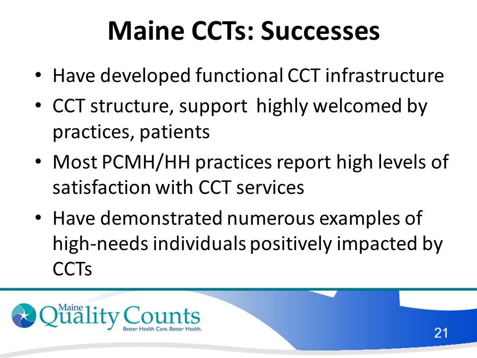 Maine CCTs: Successes Have developed functional CCT infrastructure