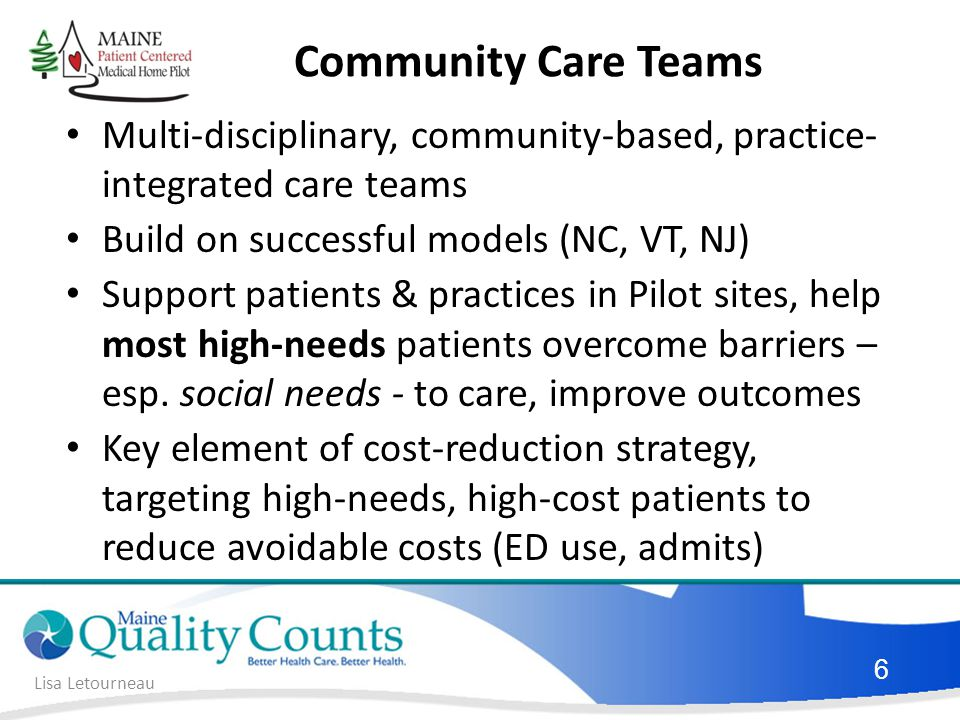 Community Care Teams Multi-disciplinary, community-based, practice- integrated care teams. Build on successful models (NC, VT, NJ)