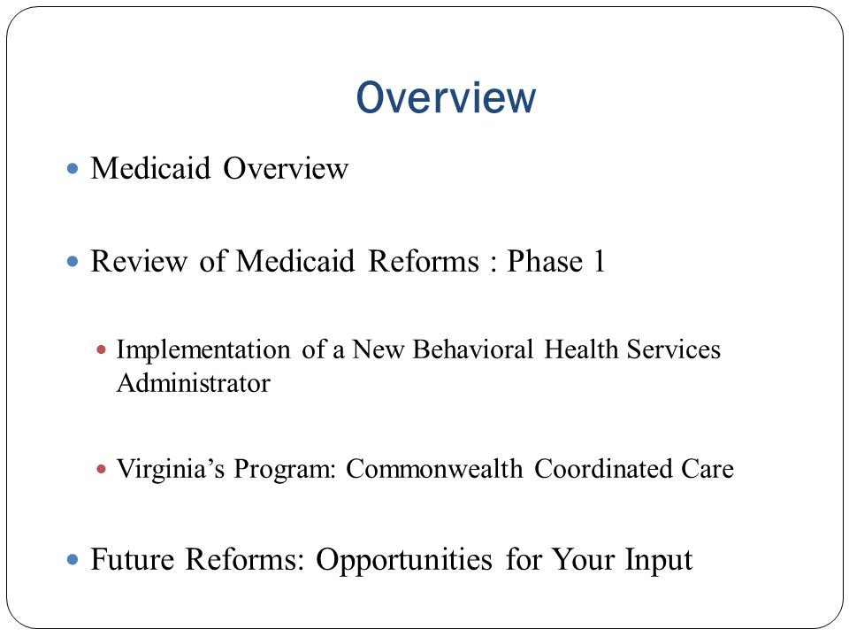 Overview Medicaid Overview Review of Medicaid Reforms : Phase 1