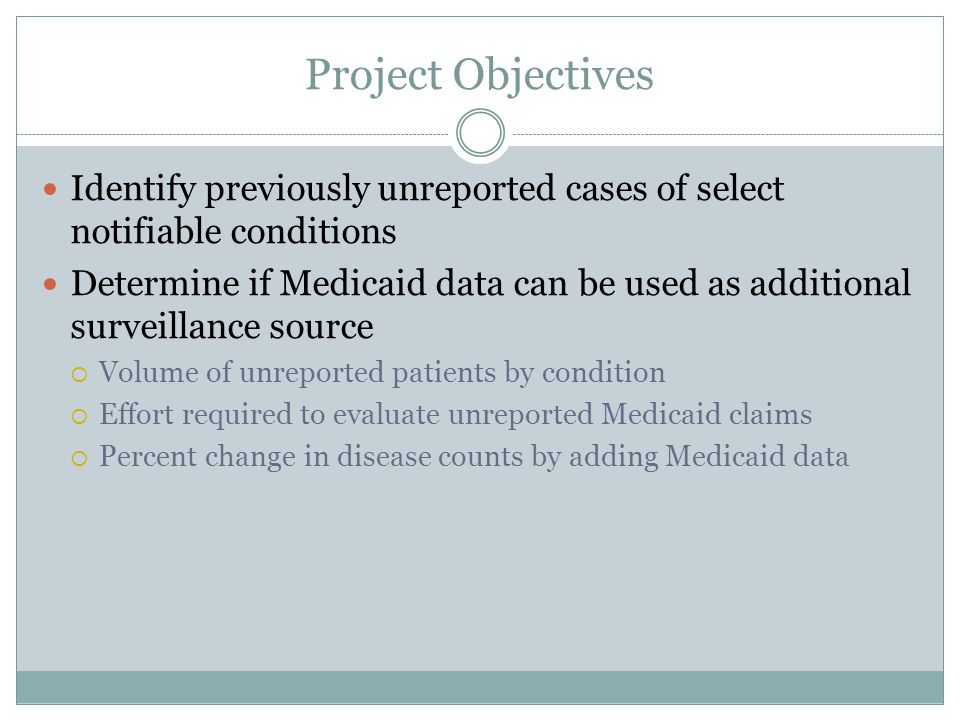 Project Objectives Identify previously unreported cases of select notifiable conditions.