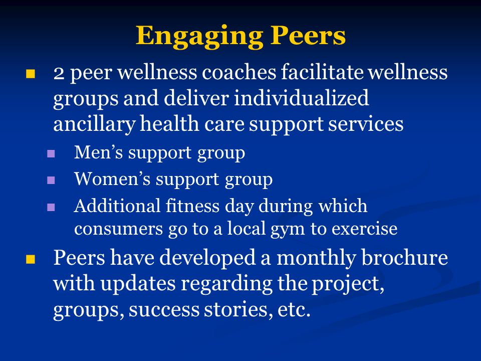 Engaging Peers 2 peer wellness coaches facilitate wellness groups and deliver individualized ancillary health care support services.