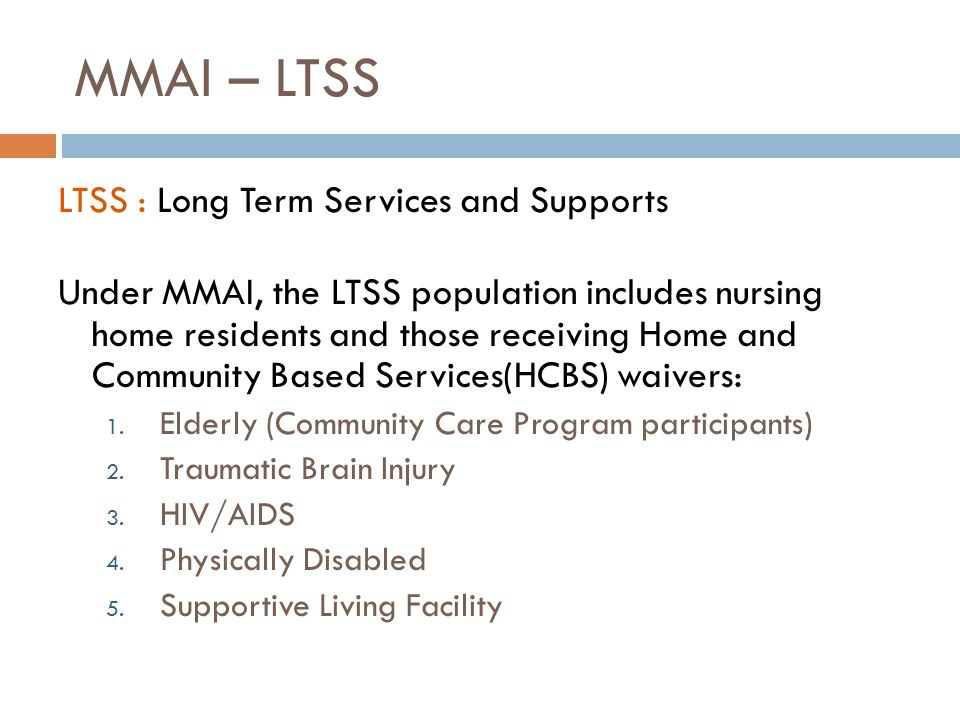 MMAI – LTSS LTSS : Long Term Services and Supports