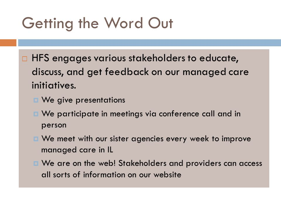 Getting the Word Out HFS engages various stakeholders to educate, discuss, and get feedback on our managed care initiatives.