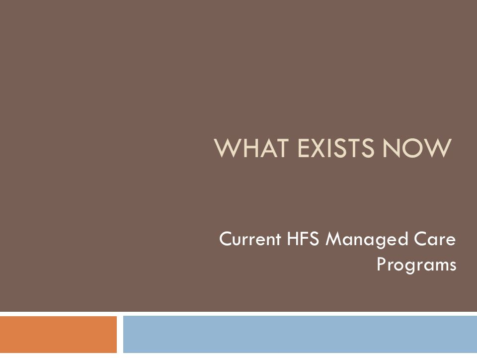 What EXISTS NOW Current HFS Managed Care Programs