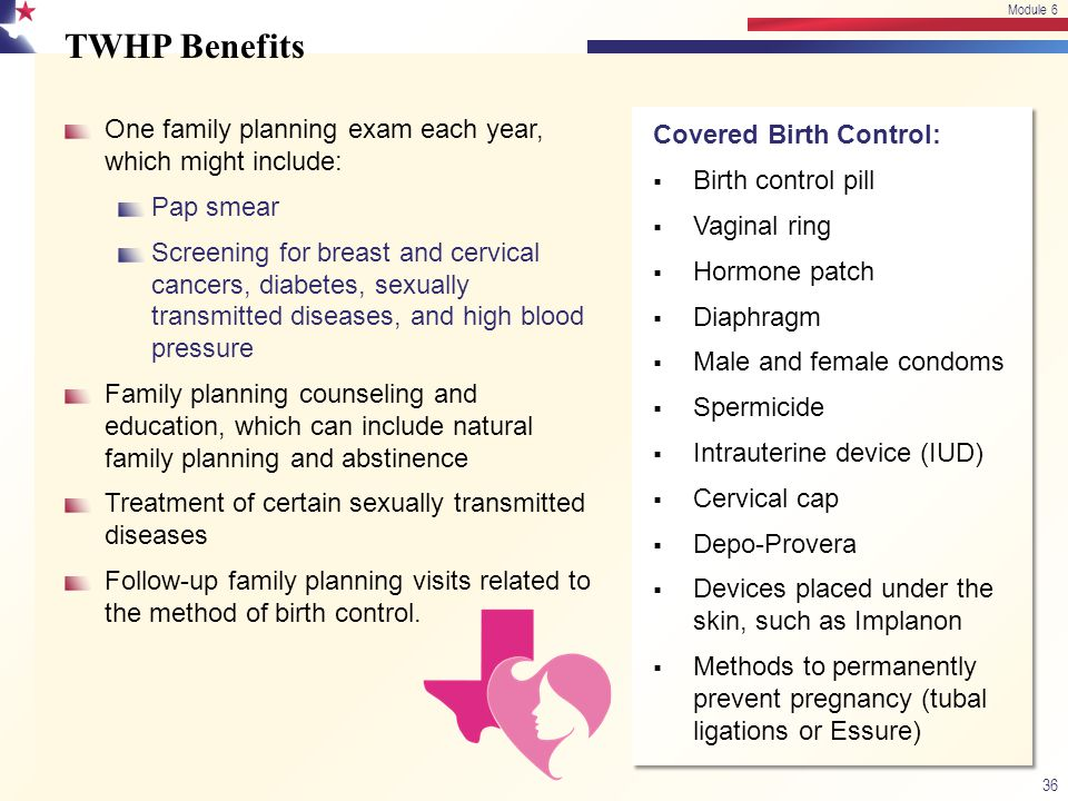 TWHP Benefits One family planning exam each year, which might include: