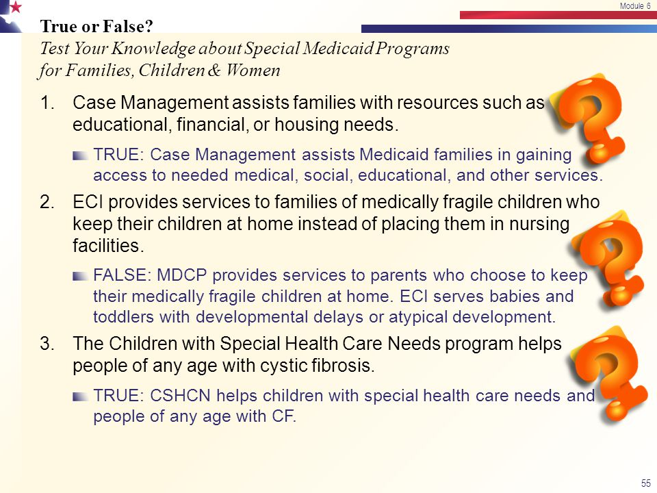 Module 6 4/13/2017. Module 6. True or False Test Your Knowledge about Special Medicaid Programs for Families, Children & Women.