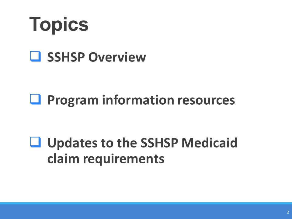 Topics SSHSP Overview Program information resources