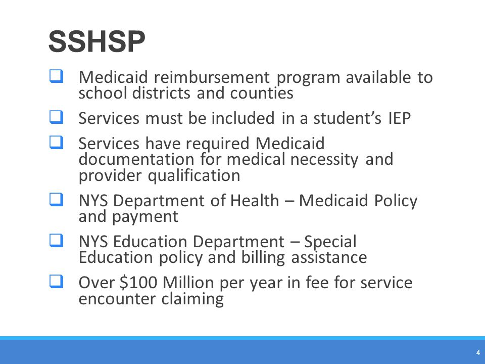SSHSP Medicaid reimbursement program available to school districts and counties. Services must be included in a student's IEP.