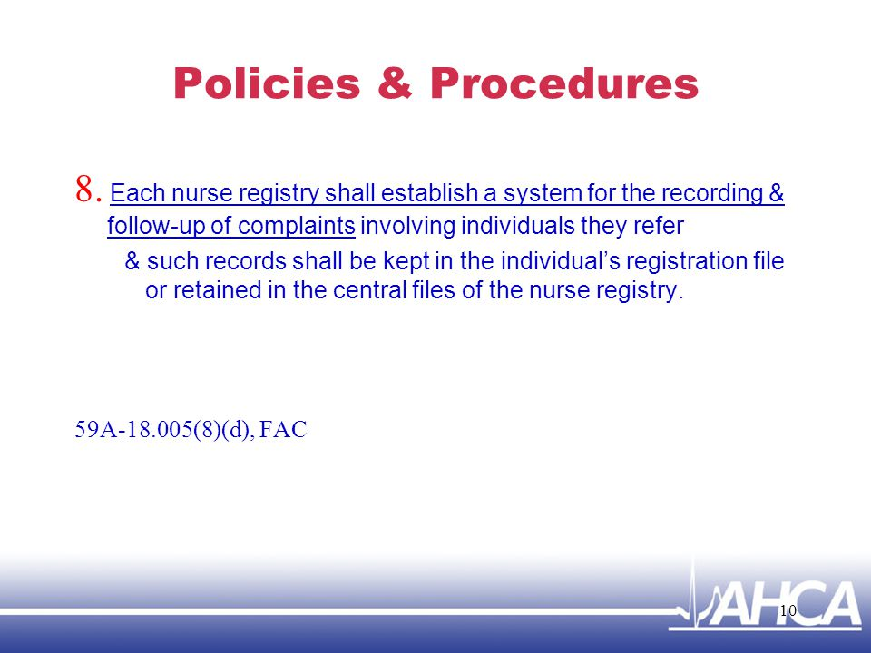 Policies & Procedures 8. Each nurse registry shall establish a system for the recording & follow-up of complaints involving individuals they refer.