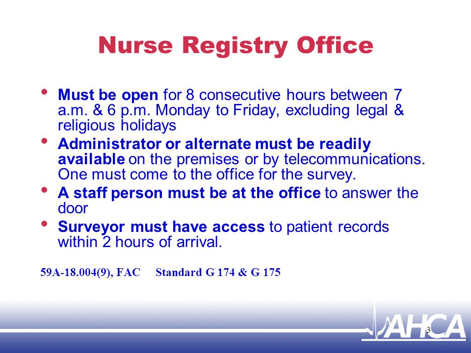 Nurse Registry Office Must be open for 8 consecutive hours between 7 a.m. & 6 p.m. Monday to Friday, excluding legal & religious holidays.
