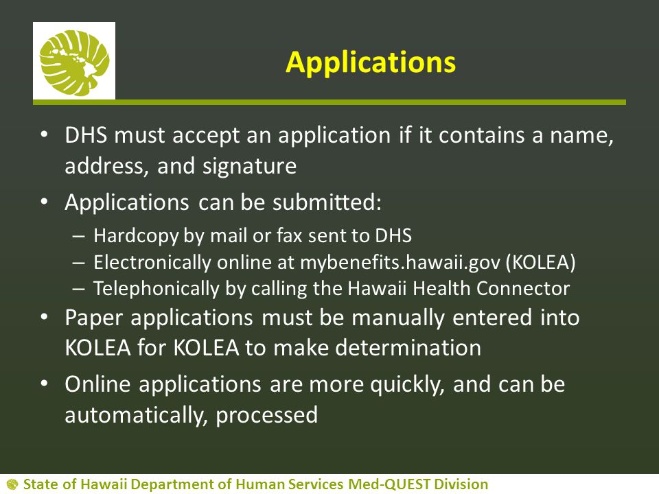 Applications DHS must accept an application if it contains a name, address, and signature. Applications can be submitted: