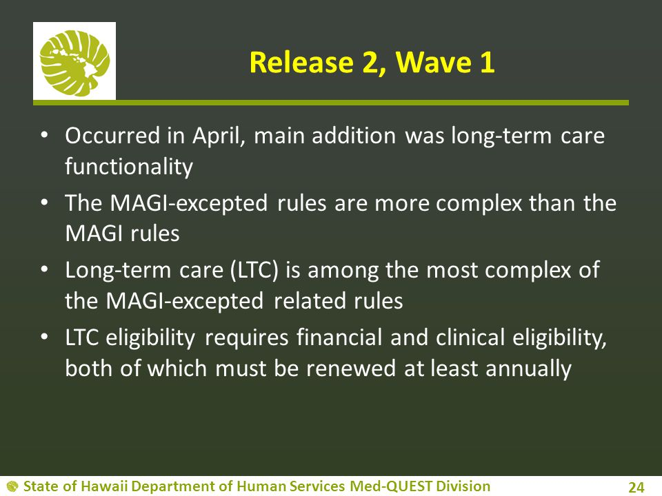 Release 2, Wave 1 Occurred in April, main addition was long-term care functionality. The MAGI-excepted rules are more complex than the MAGI rules.