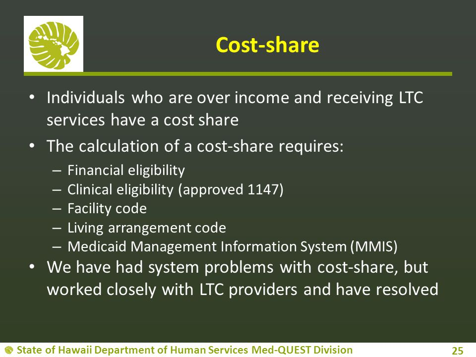 Cost-share Individuals who are over income and receiving LTC services have a cost share. The calculation of a cost-share requires: