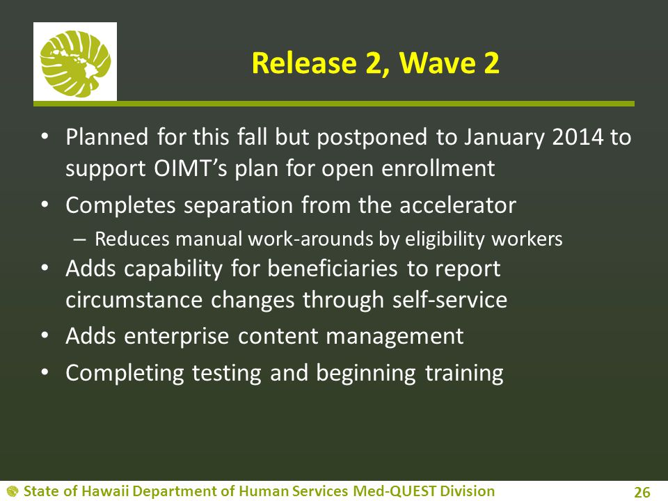 Release 2, Wave 2 Planned for this fall but postponed to January 2014 to support OIMT's plan for open enrollment.