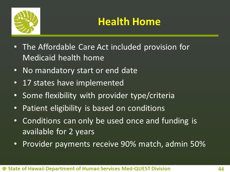 Health Home The Affordable Care Act included provision for Medicaid health home. No mandatory start or end date.
