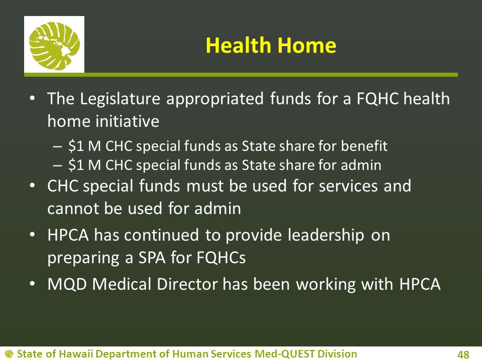 Health Home The Legislature appropriated funds for a FQHC health home initiative. $1 M CHC special funds as State share for benefit.