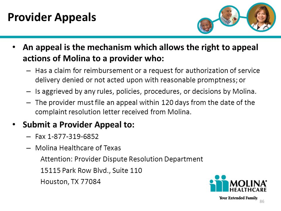 Provider Appeals Headline Goes Here. An appeal is the mechanism which allows the right to appeal actions of Molina to a provider who: