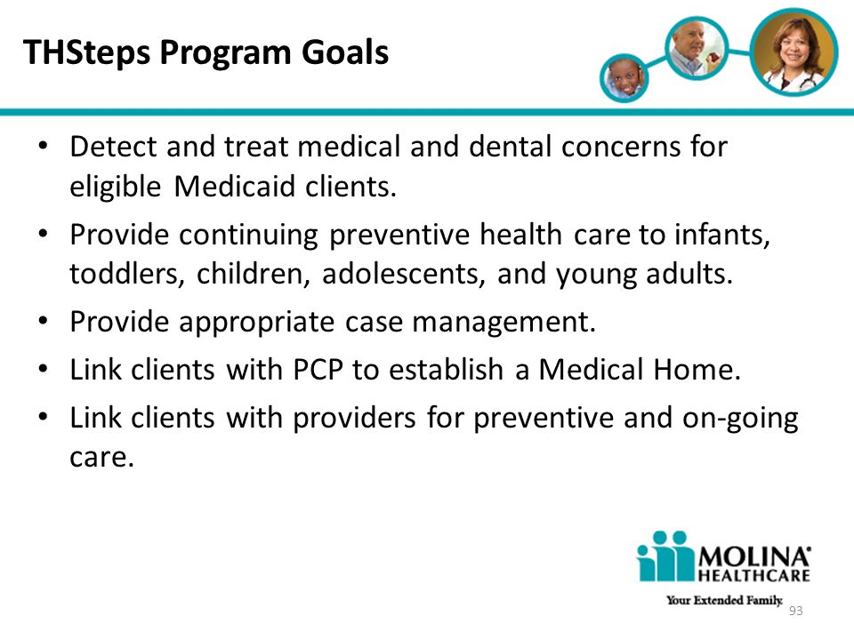 THSteps Program Goals Headline Goes Here. Detect and treat medical and dental concerns for eligible Medicaid clients.