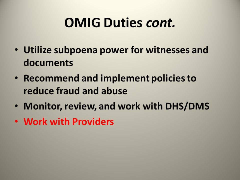 OMIG Duties cont. Utilize subpoena power for witnesses and documents