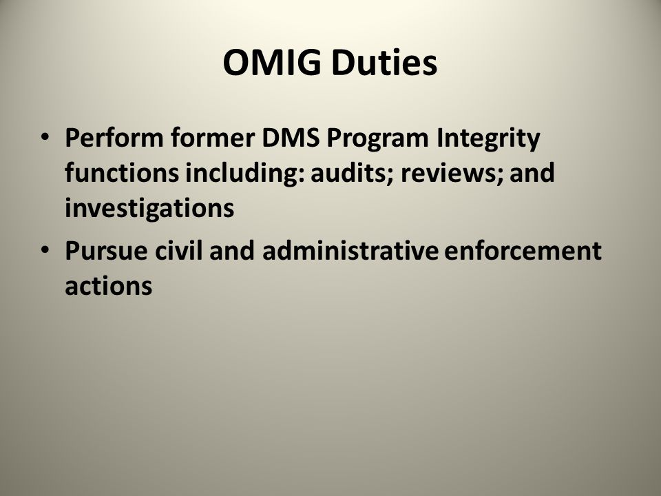 OMIG Duties Perform former DMS Program Integrity functions including: audits; reviews; and investigations.