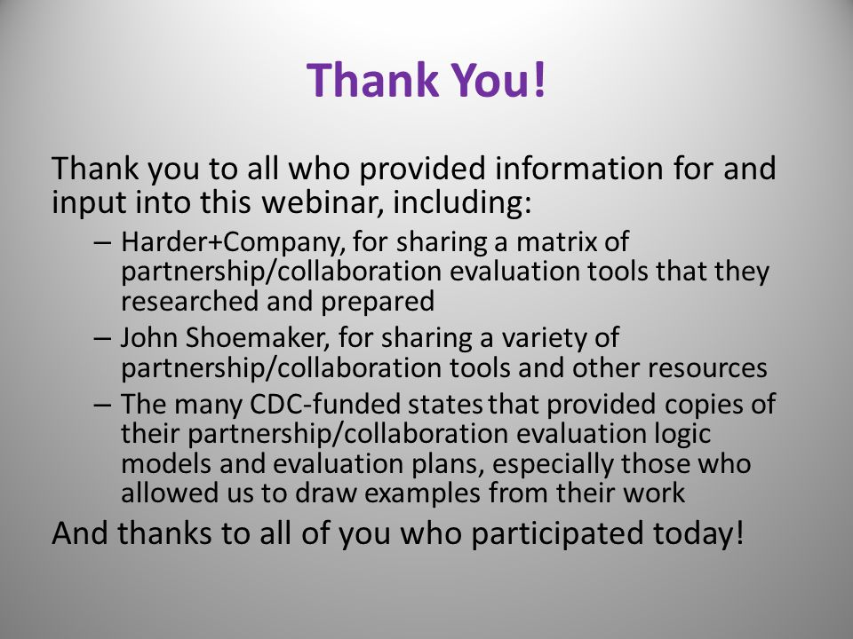 Thank You! Thank you to all who provided information for and input into this webinar, including:
