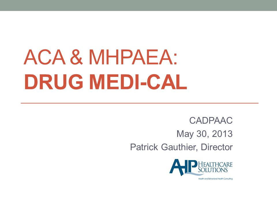ACA & MHPAEA: Drug Medi-Cal