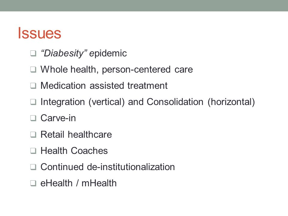Issues Diabesity epidemic Whole health, person-centered care