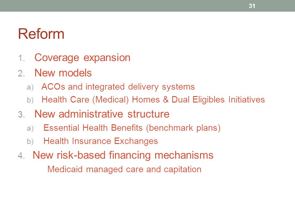 Reform Coverage expansion New models New administrative structure