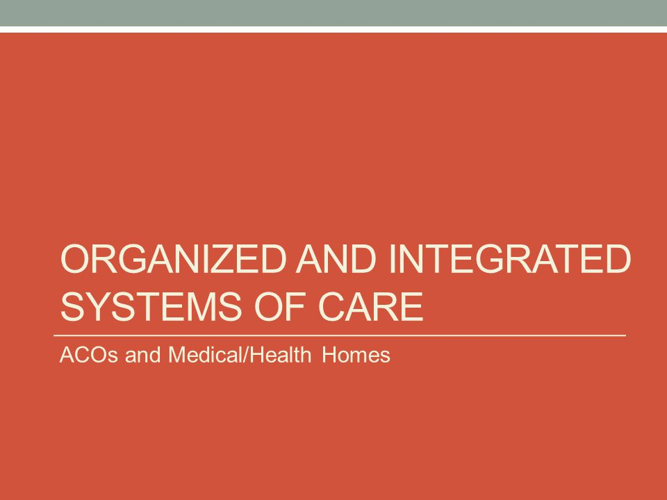 Organized and integrated systems of care