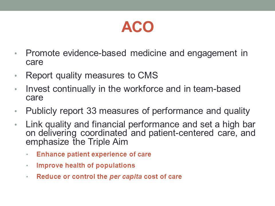 ACO Promote evidence-based medicine and engagement in care
