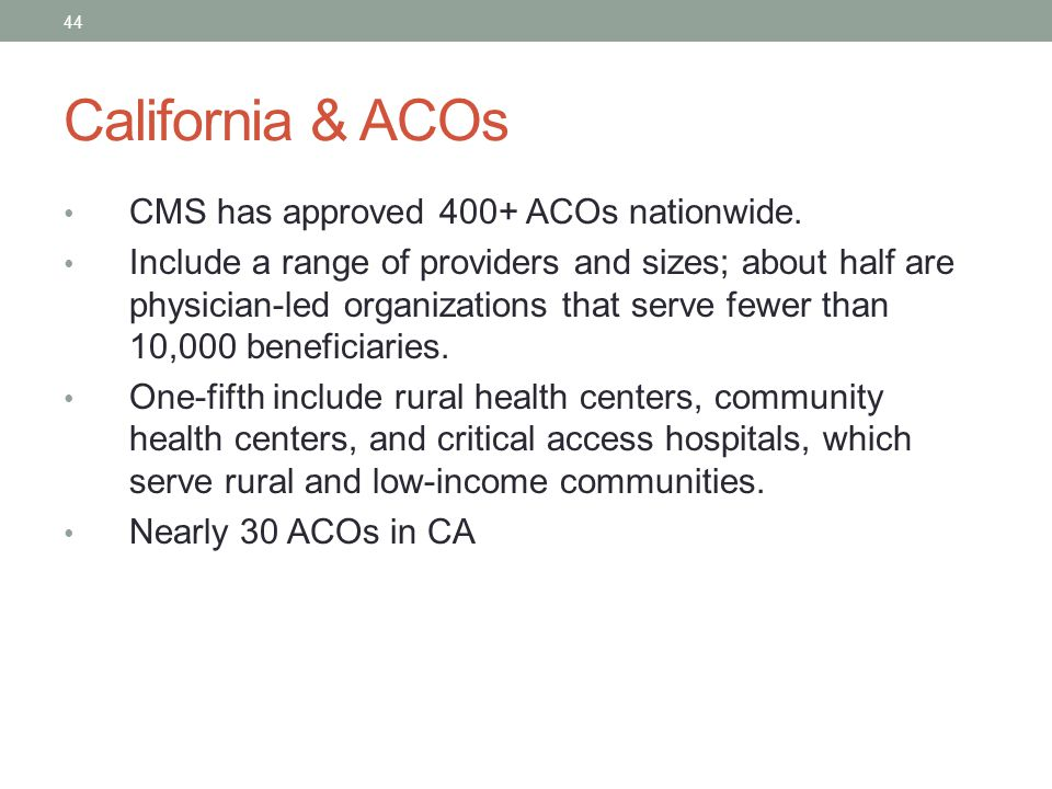 California & ACOs CMS has approved 400+ ACOs nationwide.
