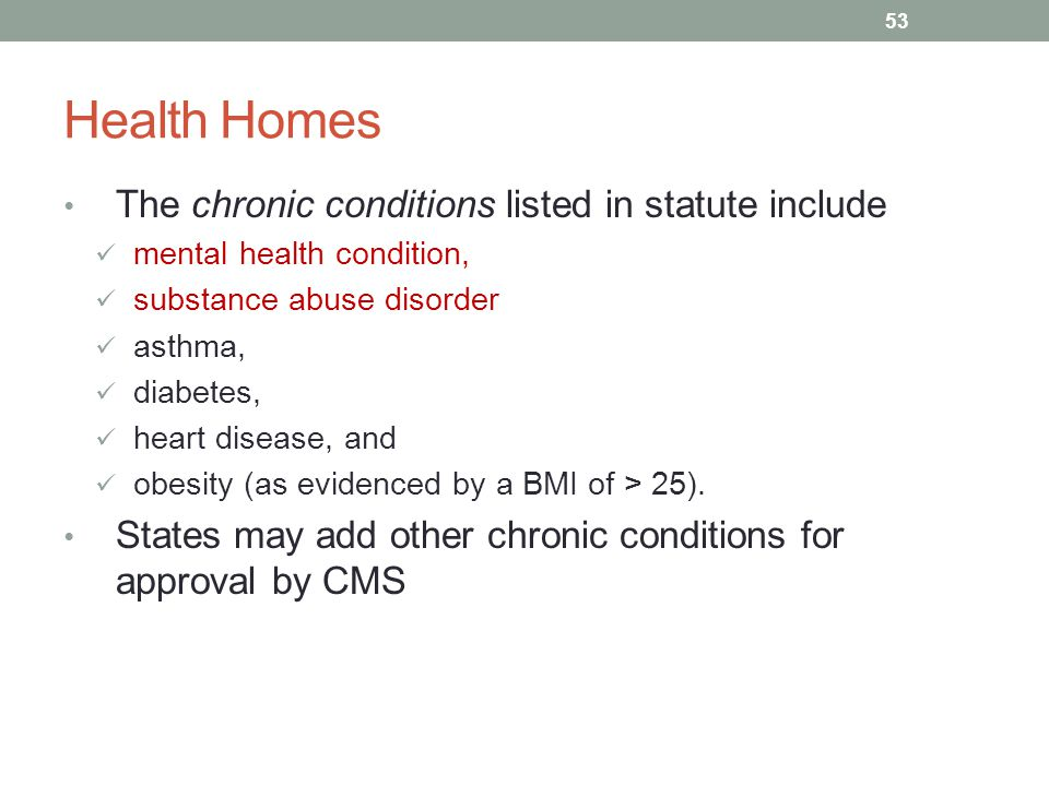 Health Homes The chronic conditions listed in statute include