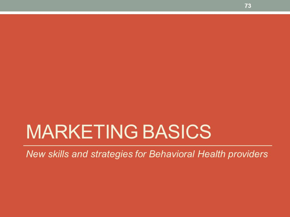 Marketing basics New skills and strategies for Behavioral Health providers