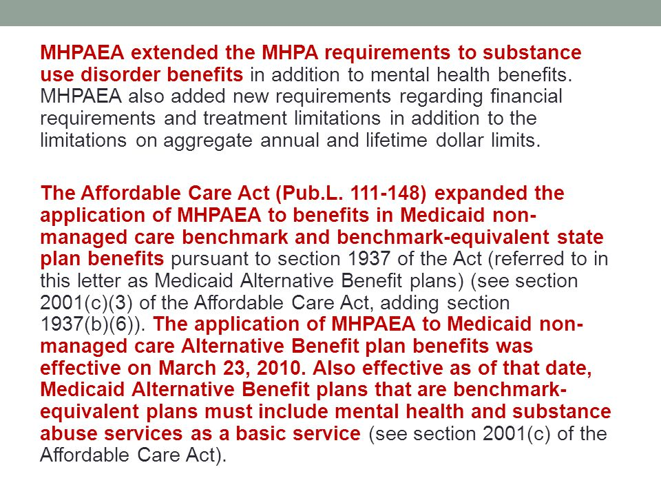 MHPAEA extended the MHPA requirements to substance use disorder benefits in addition to mental health benefits.