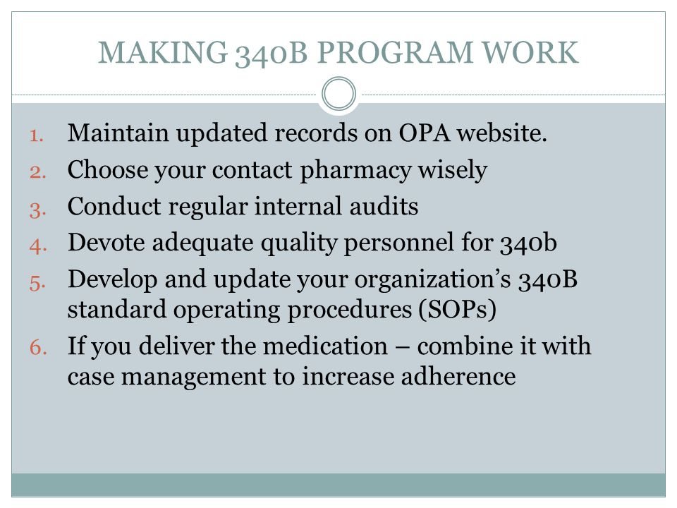 MAKING 340B PROGRAM WORK Maintain updated records on OPA website.