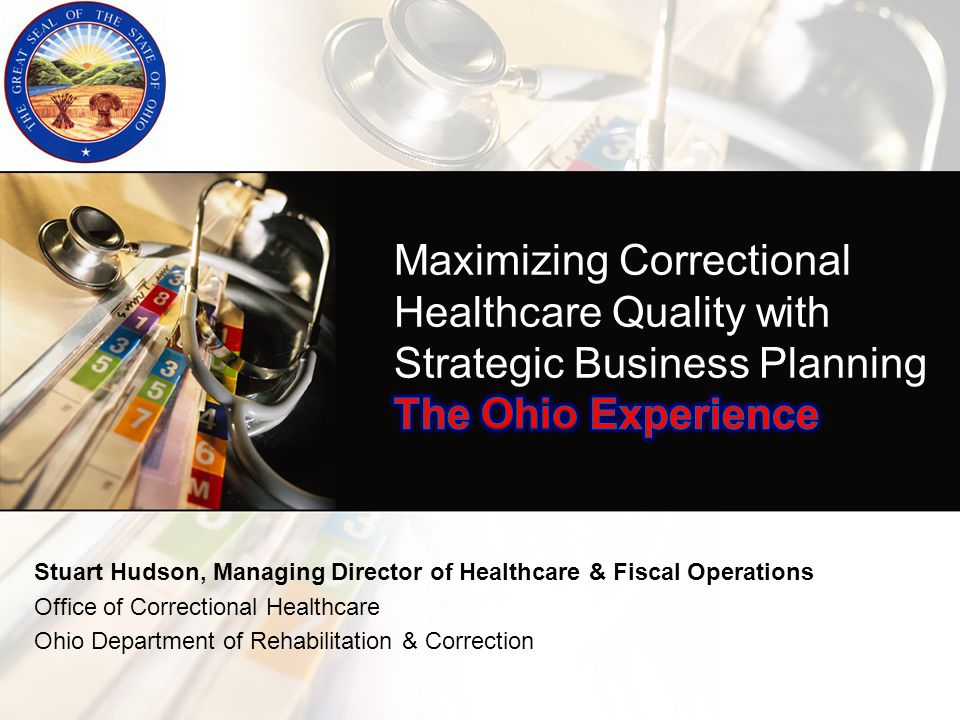 Maximizing Correctional Healthcare Quality with Strategic Business Planning The Ohio Experience